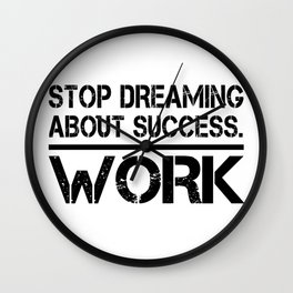 Stop Dreaming About Success - Work Hustle Motivation Fitness Workout Bodybuilding Wall Clock