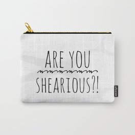 Are you shearious? Carry-All Pouch
