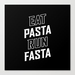 Eat Pasta Run Fasta Canvas Print