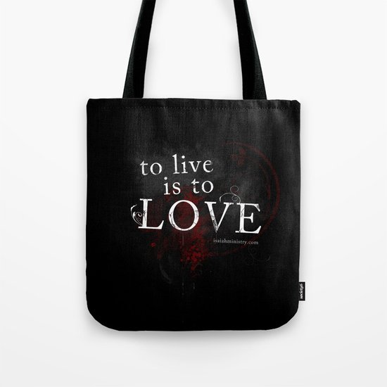To Live is to Love Tote Bag