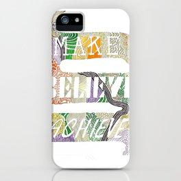 Make-Believe-Achieve iPhone Case