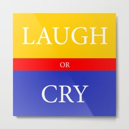 LAUGH or CRY Metal Print