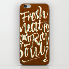 Fresh Meat for your Raw Soul iPhone Skin