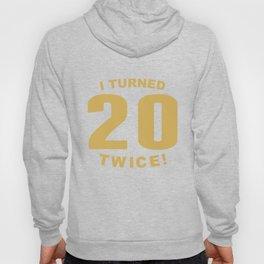 I Turned 20 Twice Funny 40th Birthday Hoody