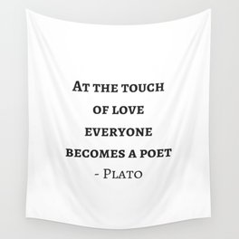 Greek Philosophy Quotes - Plato - At the touch of love everyone becomes a poet Wall Tapestry