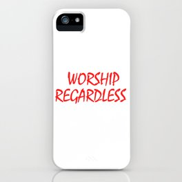 """""""Worship Regardless"""" tee design. Perfect for your faith. Makes an awesome gift to your family too!  iPhone Case"""