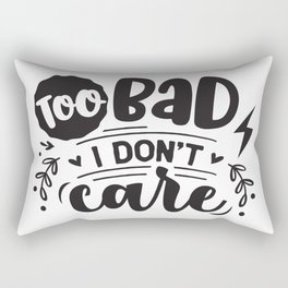 Too bad I don't care - Funny hand drawn quotes illustration. Funny humor. Life sayings. Rectangular Pillow