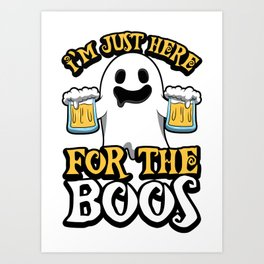 I'm Just Here For The Boos - Drunk Halloween Art Print