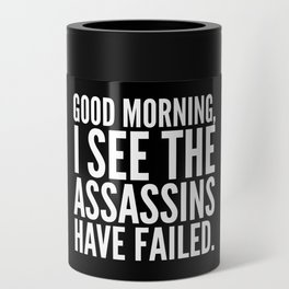 Good morning, I see the assassins have failed. (Black) Can Cooler