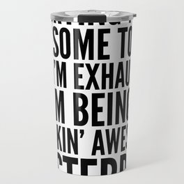 I'M TRYING TO BE AWESOME TODAY, BUT I'M EXHAUSTED FROM BEING SO FREAKIN' AWESOME YESTERDAY Travel Mug