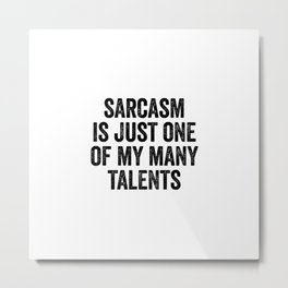 Sarcasm Is One Of My Many Talents Metal Print