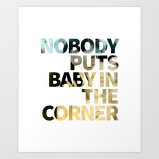 Nobody Puts Baby In The Corner Art Print