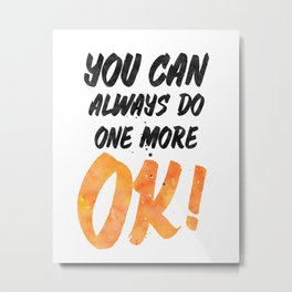 Ok! You can always do one more Metal Print