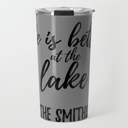 Life is Better At The Lake - The Smiths Travel Mug