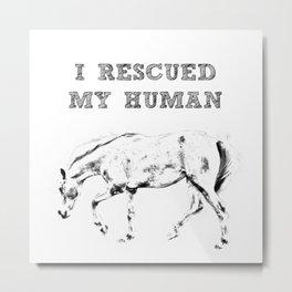 I Rescued My Human Metal Print