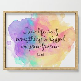 Live life as if everything is rigged in your favour. - Rumi Serving Tray