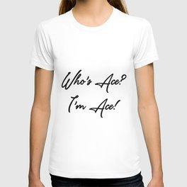 Who's Ace? I'm Ace! T-shirt