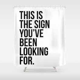 this is the sign you've been looking for. Shower Curtain
