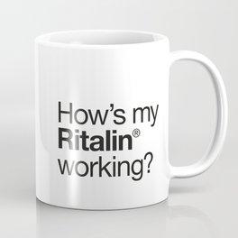 How's My Ritalin Working Coffee Mug