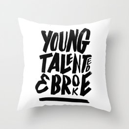 Young, talented and broke. Throw Pillow