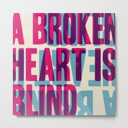 A Broken Heart is Blind Metal Print