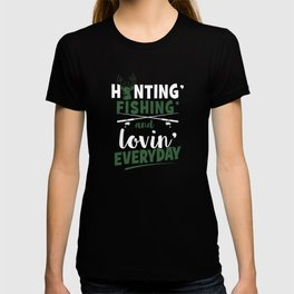 Huntin' Fishin'and Lovin' Everyday Deer Hunting T-Shirt T-shirt