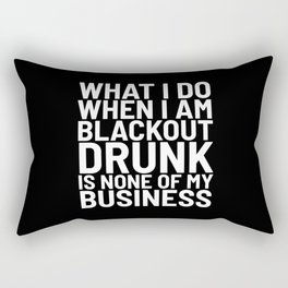 What I Do When I am Blackout Drunk is None of My Business (Black & White) Rectangular Pillow