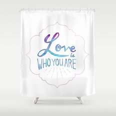 Love is Who You Are Shower Curtain