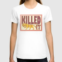Killed It. T-shirt