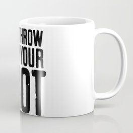 Don't Throw Away Your Shot Coffee Mug