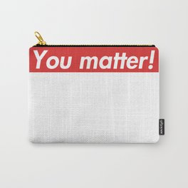 You matter! Carry-All Pouch