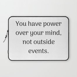 Empowering Quotes - You have power over your mind not outside events Laptop Sleeve