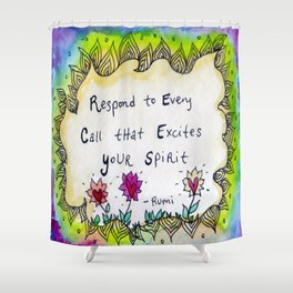 Respond to Every Call that Excites Your Spirit Shower Curtain