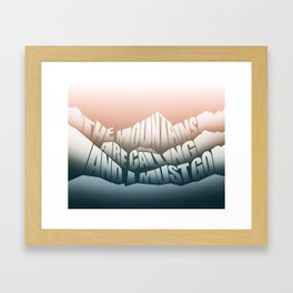 The Mountains Are Calling and I Must Go - John Muir Quote Framed Art Print