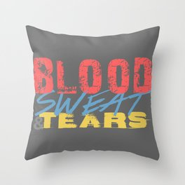 Blood, Sweat, & Tears Throw Pillow
