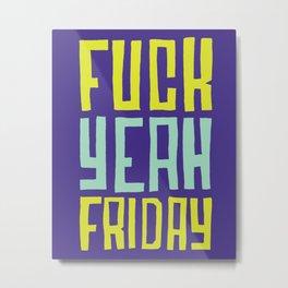 Fuck Yeah Friday Metal Print