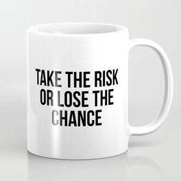 Take the risk or lose the chance Coffee Mug