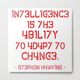 Intelligence is The Ability to Adapt to Change Metal Print