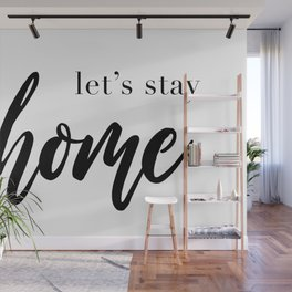 Let's Stay Home Quote, House Print, Relaxation Quotes, Comfort And Love, Wall Art Decor Wall Mural