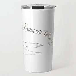 A pencil and a dream... white! Travel Mug