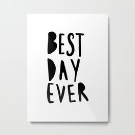 Best Day Ever - Hand lettered typography Metal Print