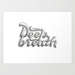 Take a deeep breath - hand lettering sketch Art Print