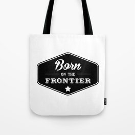 Born on the Frontier Tote Bag