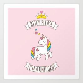 Bitch Please, I'm a Unicorn Art Print