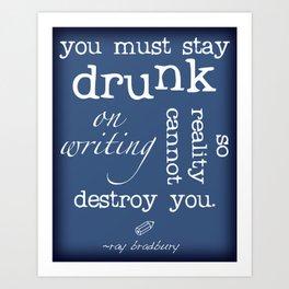 Writers' Quotes: Stay Drunk on Writing-Ray Bradbury Art Print
