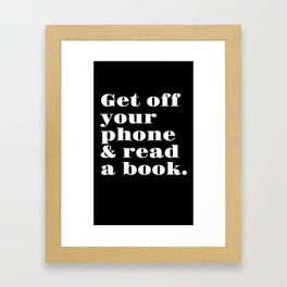 Get Off Your Phone & Read A Book Framed Art Print