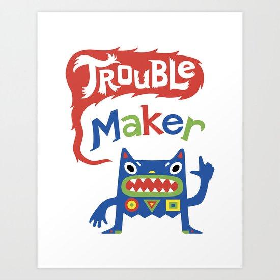 Trouble Maker - white Art Print