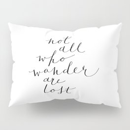 'Not All Who Wander Are Lost' Quote Calligraphy Hand Lettering Pillow Sham