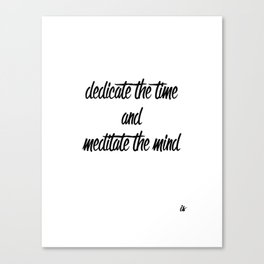 Inspirational Shit: Dedicate Time & Meditate Mind Canvas Print