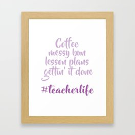 Teacher Life Messy Bun Lesson Plans Coffee Patience Gift Framed Art Print